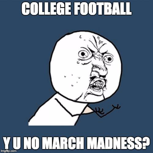 College Football Playoff — Y U No March Madness?